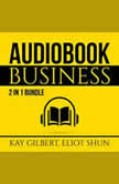 Audiobook Business Bundle: 2 in 1 Bundle, How to Create Audiobooks and Crush It With Kindle, Kay Gilbert