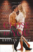 Close to You A Fusion Novel, Kristen Proby