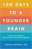 100 Days to a Younger Brain Maximize Your Memory, Boost Your Brain Health, and Defy Dementia, Dr. Sabina Brennan