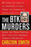 "The BTK Murders Inside the ""Bind Torture Kill"" Case that Terrified America's Heartland, Carlton Smith"