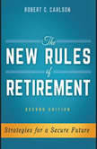 The New Rules of Retirement Strategies for a Secure Future, 2nd Edition, Robert C. Carlson