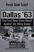 Dallas '63 The First Deep State Revolt Against the White House, Peter Dale Scott