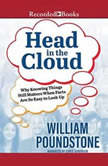 Head in the Cloud Why Knowing Things Still Matters When Facts Are So Easy to Look Up, William Poundstone