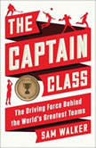 The Captain Class The Hidden Force That Creates the World's Greatest Teams, Sam Walker
