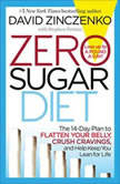 Zero Sugar Diet The 14-Day Plan to Flatten Your Belly, Crush Cravings, and Help Keep You Lean for Life, David Zinczenko