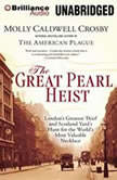 The Great Pearl Heist London's Greatest Thief and Scotland Yard's Hunt for the World's Most Valuable Necklace, Molly Caldwell Crosby