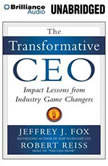 The Transformative CEO Impact Lessons from Industry Game Changers, Jeffrey J. Fox