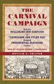 The Carnival Campaign How the Rollicking 1840 Campaign of Tippecanoe and Tyler Too Changed Presidential Elections Forever, Ronald G. Shafer