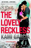 The Lovely Reckless, Kami Garcia