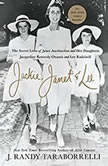 Jackie, Janet & Lee The Secret Lives of Janet Auchincloss and Her Daughters, Jacqueline Kennedy Onassis and Lee Radziwill, J. Randy Taraborrelli