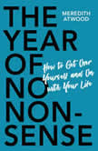 The Year of No Nonsense How to Get Over Yourself and On with Your Life, Meredith Atwood