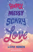 Happy, Messy, Scary, Love, Leah Konen