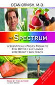 The Spectrum A Scientifically Proven Program to Feel Better, Live Longer, Lose Weight, and Gain Health, Dean Ornish, M.D.