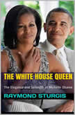 The White House Queen: ( The Elegance and Strength of Michelle Obama ), Raymond Sturgis