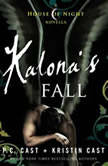 Kalona's Fall A House of Night Novella, P. C. Cast