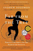 Far From the Tree Parents, Children and the Search for Identity, Andrew Solomon