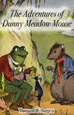 The Adventures of Danny Meadow Mouse, Thornton W. Burgess