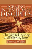 Forming Intentional Disciple The Path to Knowing and Following Jesus, Sherry A. Weddell
