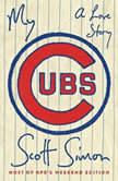 My Cubs A Love Story, Scott Simon