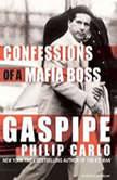 Gaspipe Confessions of a Mafia Boss, Philip Carlo
