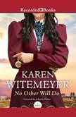 No Other Will Do, Karen Witemeyer