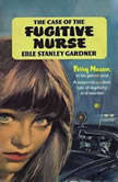 The Case of the Fugitive Nurse, Erle Stanley Gardner