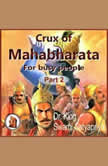 Part 2 of Crux of Mahabharata for busy people Insightful rendering of the biggest Epic ever known, Dr. King