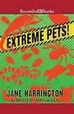 Extreme Pets!, Jane Harrington