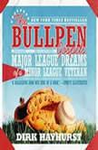 The Bullpen Gospels Major League Dreams of a Minor League Veteran, Dirk Hayhurst