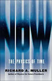 Now The Physics of Time - and the Ephemeral Moment that Einstein Could Not Explain, Richard A Muller