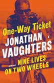 One-Way Ticket Nine Lives on Two Wheels, Jonathan Vaughters