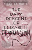 The Dark Descent of Elizabeth Frankenstein, Kiersten White