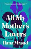 All My Mother's Lovers A Novel, Ilana Masad