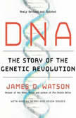 DNA The Story of the Genetic Revolution, James D. Watson