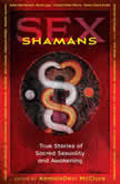 Sex Shamans True Stories of Sacred Sexuality and Awakening, KamalaDevi McClure