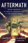 Aftermath Seven Secrets of Wealth Preservation in the Coming Chaos, James Rickards
