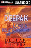 Ask Deepak About Love & Relationships, Deepak Chopra