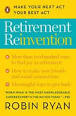 Retirement Reinvention Make Your Next Act Your Best Act, Robin Ryan