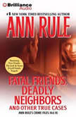 Fatal Friends, Deadly Neighbors And Other True Cases, Ann Rule