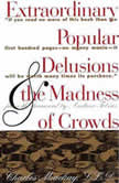 Extraordinary Popular Delusions and the Madness of Crowds and Confusion de Confusiones, Martin S. Fridson