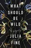 What Should Be Wild, Julia Fine