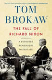 The Fall of Richard Nixon A Reporter Remembers Watergate, Tom Brokaw