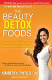The Beauty Detox Foods Discover the Top 50 Beauty Foods That Will Transform Your Body and Reveal a More Beautiful You, C.N. Snyder