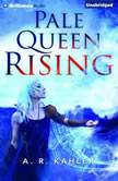 Pale Queen Rising, A. R. Kahler