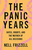 The Panic Years Dates, Doubts, and the Mother of All Decisions, Nell Frizzell
