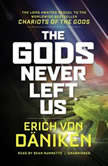The Gods Never Left Us The Long-Awaited Sequel to the Worldwide Bestseller <i>Chariots of the Gods</i>, Erich von Dniken