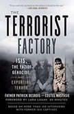 The Terrorist Factory ISIS, the Yazidi Genocide, and Exporting Terror, Father Patrick Desbois