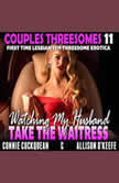 Watching My Husband Take The Waitress : Couples Threesomes 11 (First Time Lesbian FFM Threesome Erotica), Connie Cuckquean