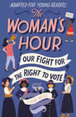 The Woman's Hour (Adapted for Young Readers) Our Fight for the Right to Vote, Elaine Weiss