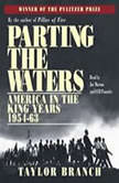 Parting the Waters America in the King Years, Part I - 1954-63, Taylor Branch